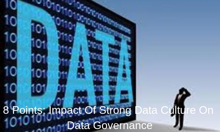 8 Points: Impact Of Strong Data Culture On Data Governance
