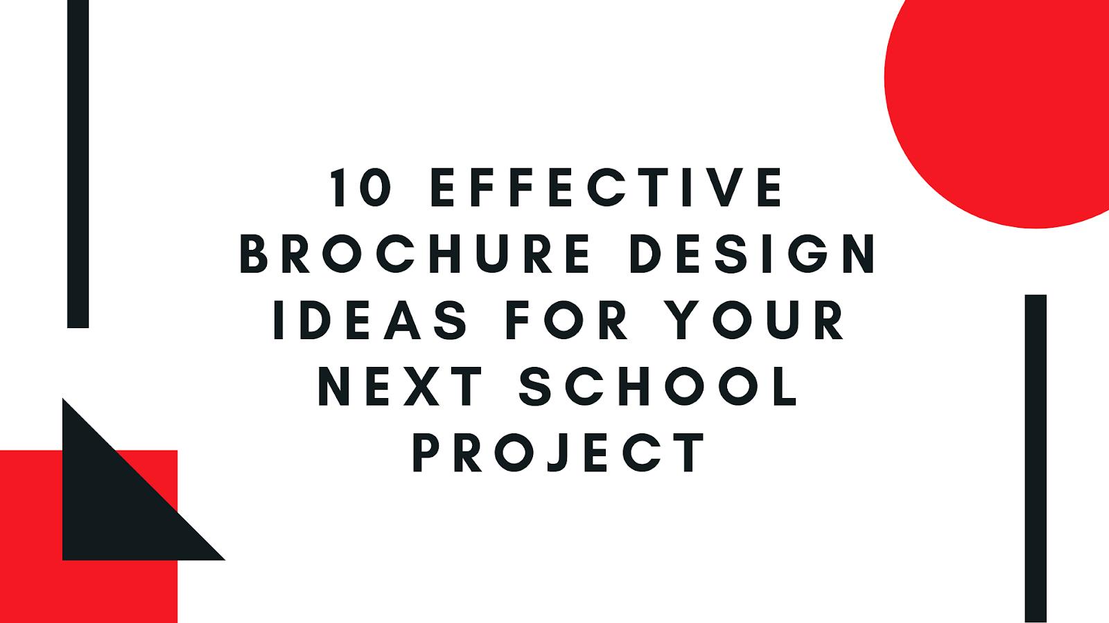 10 Effective Brochure Design Ideas For Your Next School Project