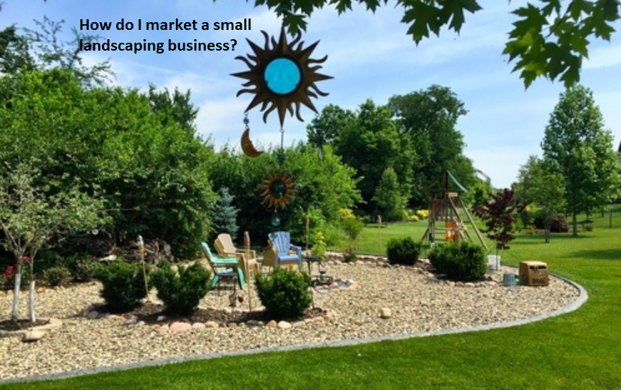 How Do I Market A Small Landscaping Business?
