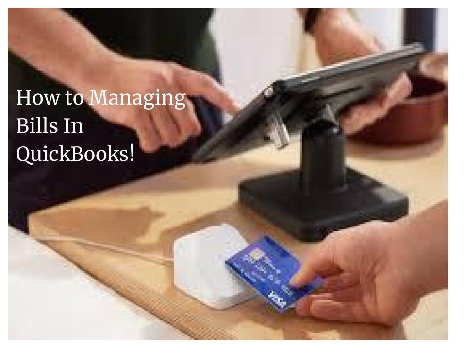 How to Managing Bills In QuickBooks!