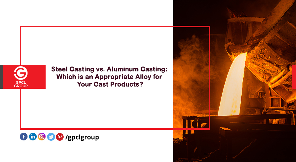 Steel Casting Vs Aluminium Casting: An Appropriate Alloy For Casting Products