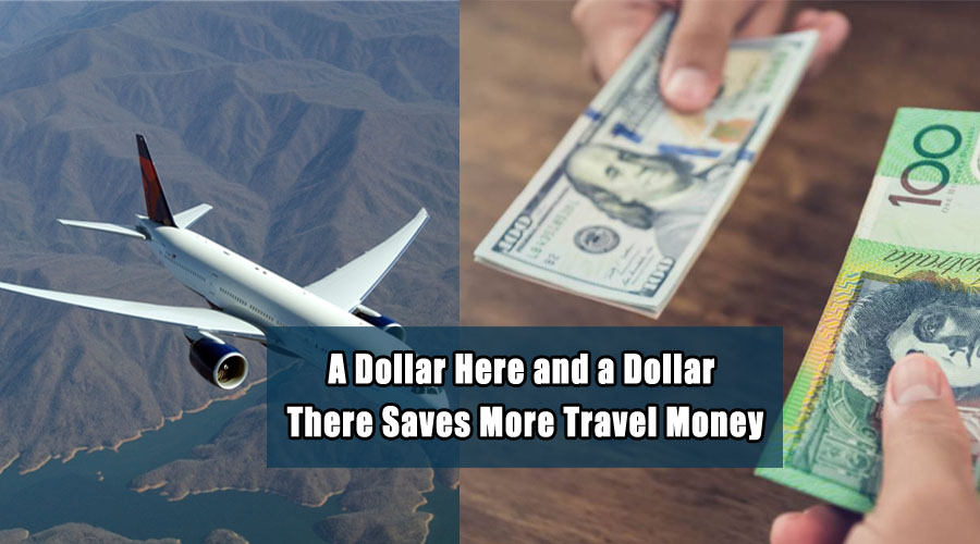 A Dollar Here And A Dollar There Saves More Travel Money