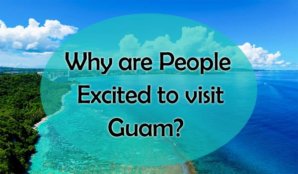 Why Are People Excited To Visit Guam?
