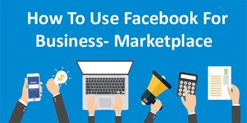 How To Use Facebook For Business Marketplace