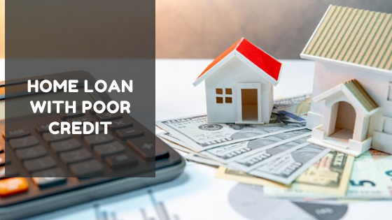 Ways To Get Home Loan With Poor Credit! Should You Take Consider Opportunity?