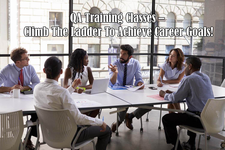 QA Training Classes – Climb The Ladder To Achieve Career Goals!